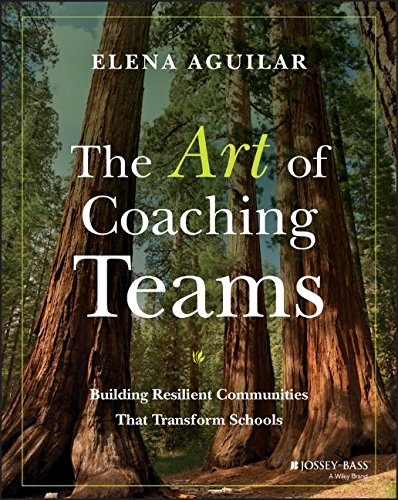 The Art of Coaching Teams: Building Resilient Communities that Transform Schools