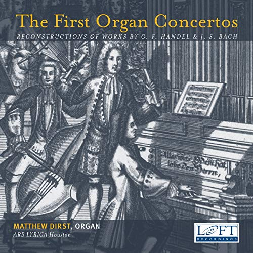 - The First Organ Concertos - Reconstructions of Works by G.F. Handel & J. S. Bach