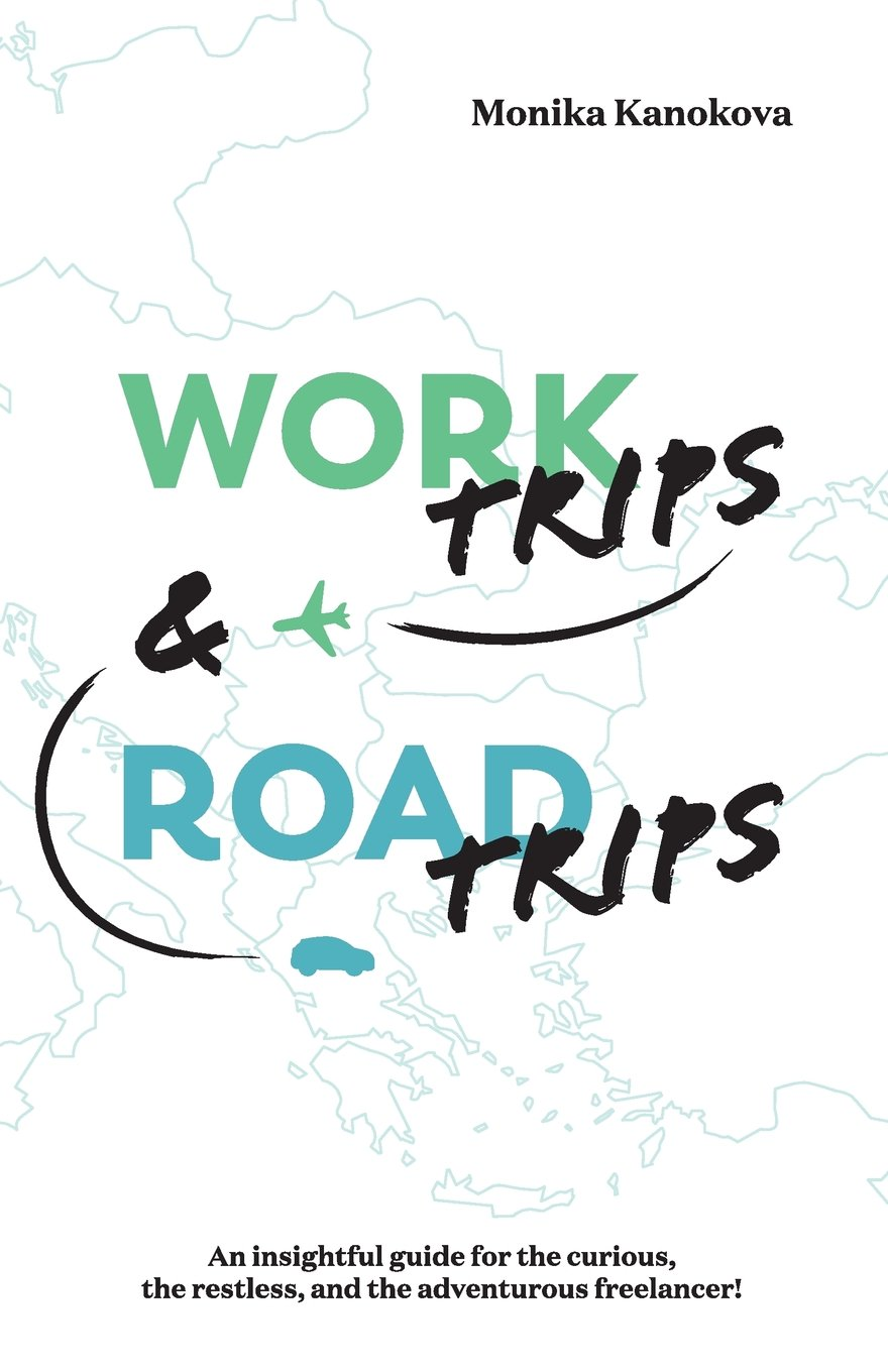 Work Trips And Road Trips: The insightful guide for the curious, the restless, and the adventurous freelancer (Insightful Guides for Freelancers)