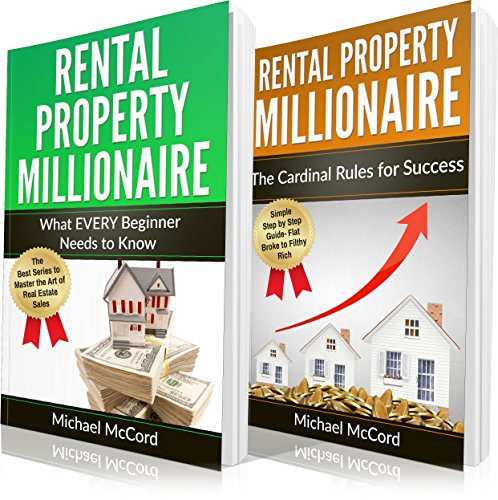 Rental Property Investing: 2 Books in 1: Comprehensive Beginners Guide for Newbies and The Cardinal Rules for Success (Rental Property, No Money Down, ... Passive Income, Investing, Investment)
