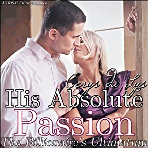His Absolute Passion: The Billionaire's Ultimatum Audiobook