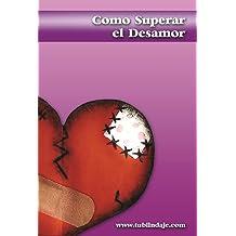 Cómo superar el desamor: Este libro te ayudará a superar rupturas, infidelidades, desilusiones amorosas y rechazos amorosos (Spanish Edition) Jun 25, 2012