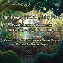 Our Most Beloved Fairy Tales: 10 Timeless Short Stories You Can Share with Your Children Audiobook by Dennis Logan Narrated by Dennis Logan