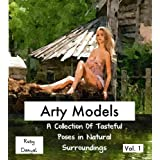 Arty Models - Tasteful Poses In Natural Surroundings (Artful Poses Book 1)