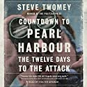 Countdown to Pearl Harbor: The Twelve Days to the Attack Audiobook by Steve Twomey Narrated by Holter Graham