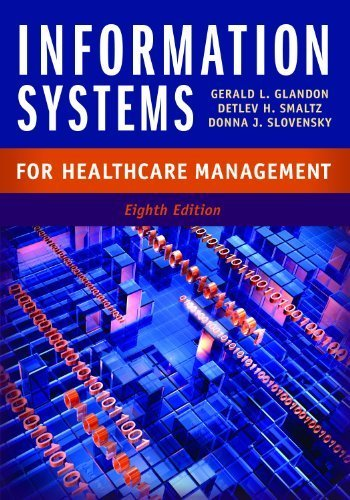 Information Systems for Healthcare Management, Eighth Edition by Gerald L. Glandon, PhD, Donna J. Slovensky, RHIA, FAHIMA, Detlev H. Smaltz, FACHE, FHIMSS(September 9, 2013) Hardcover