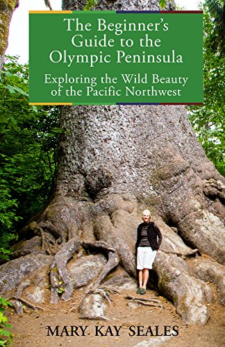 The Beginner's Guide to the Olympic Peninsula: Exploring the Wild Beauty of the Pacific Northwest (The Beginner's Guides Book 2)