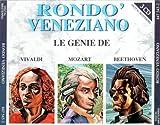 Rondo' Veneziano--Le Genie De: Vivaldi, Mozart, Beethoven