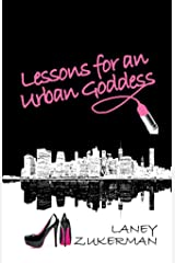Lessons for an Urban Goddess Simple Ways To Create The Life You Were Meant To Live: Take Charge of Your Life With Resilience and A Smart Heart