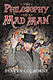 The Philosophy of a Mad Man, Steven Colborne, 1781320233