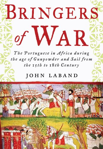 (Bringers of War: The Portugese in Africa during the Age of Gunpowder & Sail from the 15th to 18th Century)
