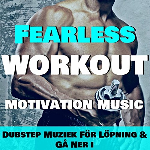 Fearless Workout - Motivation Music: Dubstep Muziek För Löpning & Gå Ner i Vikt (Xtreme Motivation)