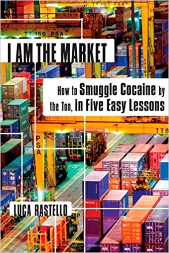 I Am the Market: How to Smuggle Cocaine by the Ton, in Five