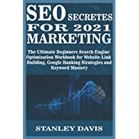 SEO SECRETES FOR 2021 MARKETING: The Ultimate Beginners Search Engine Optimization Workbook for Website Link Building…