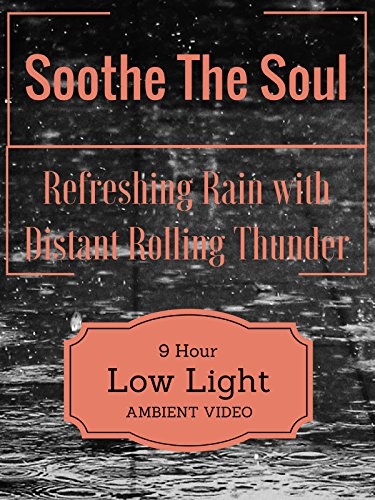 Soothe The Soul Refreshing Rain with Distant Rolling Thunder 9 Hour Ambient Low Light Video (Soul The Soothe)