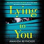 Lying to You   Amanda Reynolds