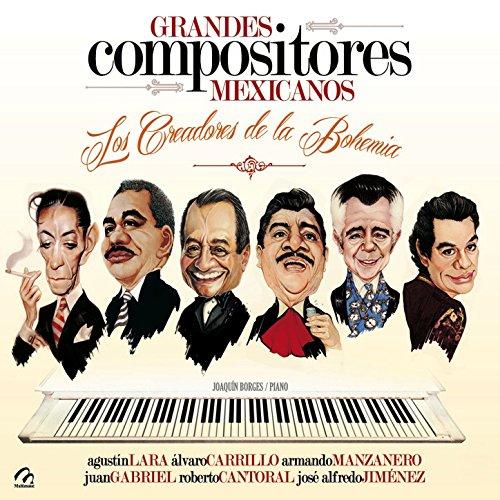 Grandes Compositores Mexicanos (Los Creadores de la Bohemia)