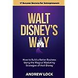 Walt Disney's Way: How to Build a Better Business Using the Magical Marketing Strategies of Walt Disney