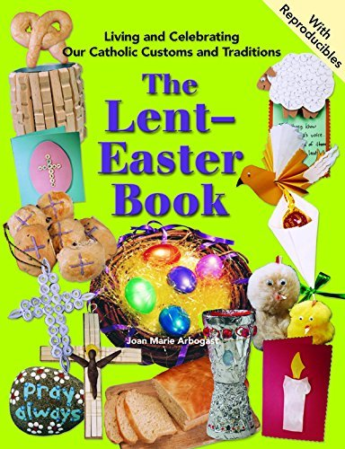 The Lent-easter Book: Living and Celebrating our Catholic customs and Traditions