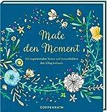 Ausmalbuch - Male den Moment: Mit inspirierenden Texten und Ausmalbildern den Alltag loslassen
