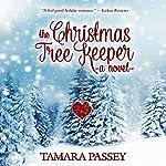 The Christmas Tree Keeper: A Novel | Tamara Passey