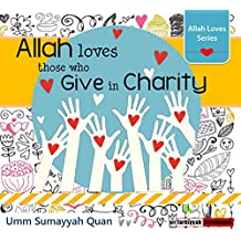 Allah Loves those who give in charity - Allah Loves Series - Islamic Children's Picture Book