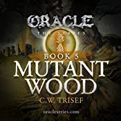 Oracle - Mutant Wood (Volume 5) | C.W. Trisef