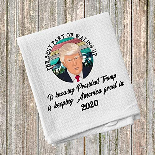 The Best Part of Waking Up is Knowing President Trump Is Keeping America Great in 2020 Kitchen Towel 16