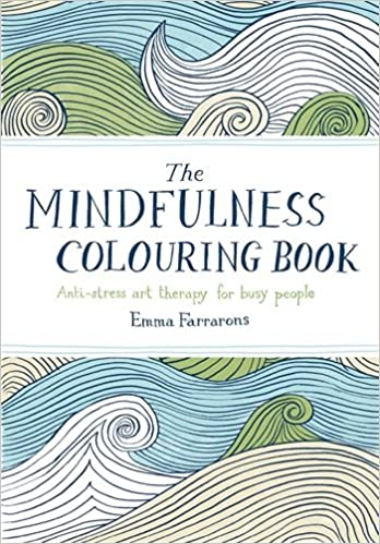 The Mindfulness Colouring Book Anti Stress Art Therapy For Busy People Amazonin Emma Farrarons Books