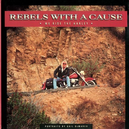Rebels With a Cause: We Ride the Harley, Demarco, Gail