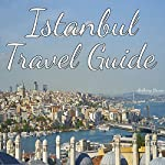 Istanbul Travel Guide | Anthony Bowen