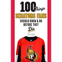 100 Things Senators Fans Should Know & Do Before They Die