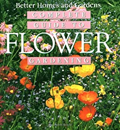 Complete Guide to Flower Gardening (Better Homes & Gardens (Paperback))