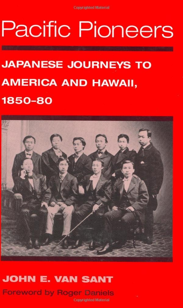 Pacific pioneers japanese journeys to america and hawaii 1850 80 pacific pioneers japanese journeys to america and hawaii 1850 80 asian american experience john e van sant 9780252025600 amazon books fandeluxe Gallery