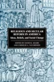 Religious and Secular Reform in America : Ideas, Beliefs, and Social Change, , 0814706851