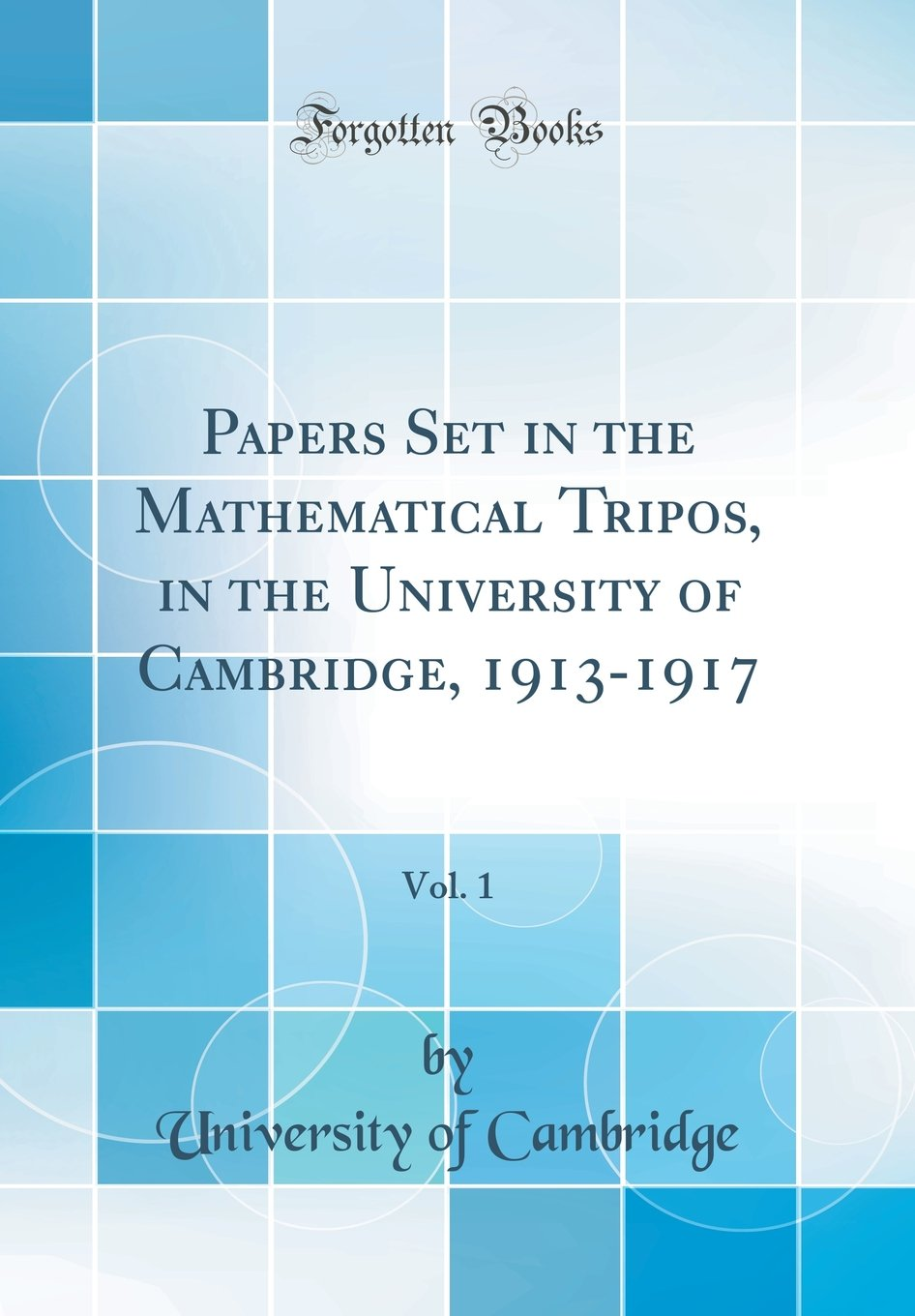 Papers Set in the Mathematical Tripos, in the University of Cambridge, 1913-1917, Vol. 1 (Classic Reprint) ebook