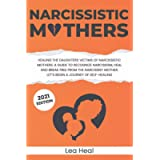 Narcissistic Mothers: Healing the Daughters Victims of Narcissistic Mothers. A Guide to Recognize Narcissism, Heal and…