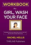 WORKBOOK For Girl, Wash Your Face: Stop Believing the Lies About Who You Are so You Can Become Who You Were Meant to Be Rachel Hollis