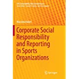 Corporate Social Responsibility and Reporting in Sports Organizations (CSR, Sustainability, Ethics & Governance)