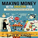 Making Money with Amazon FBA: Tips for Getting Started Selling, and Mistakes to Avoid Extended Edition Audiobook by Paul D. Kings Narrated by Dave Wright
