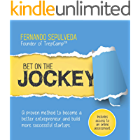 Bet On The Jockey: A proven method to become a better entrepreneur and build more successful startups (English Edition)