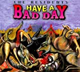 Have a Bad Day by The Residents