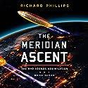 The Meridian Ascent: Rho Agenda Assimilation, Book 3 Hörbuch von Richard Phillips Gesprochen von: MacLeod Andrews