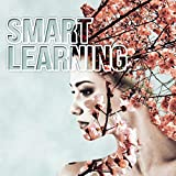 Smart Learning - Music for Work, Music for the Classroom, Instrumental Study Music, Calming Music for Reading, Exam Study, Concentration, Classical Anti Stress Music for Studying and Focus