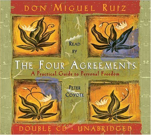 The Four Agreements: A Practical Guide to Personal Freedom by Miguel Ruiz Unabridged Edition (10/31/2003)