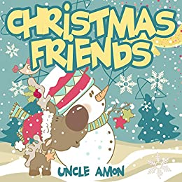 Christmas Friends (A Story About Friendship): Christmas Bedtime Story Picture Book for Kids by [Amon, Uncle]