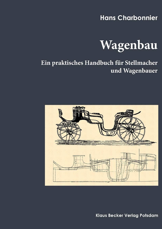 CD Wagenbau 1912 Praktisches Handbuch Wagenbauer /& Stellmacher Charbonnier