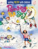 Painting the Sky: Writing Poetry With Children