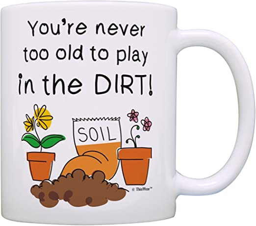 Amazon Com Master Gardener Gifts You Re Never Too Old To Play In The Dirt Garden Gifts For Men Gardening Gifts For Women Garden Gift Ideas Gift Coffee Mug Tea Cup White Kitchen