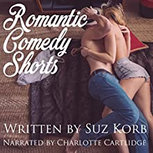 Romantic Comedy Shorts Audiobook by Suz Korb Narrated by Charlotte Cartlidge
